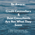 Be Aware-Credit Counsellors & Debt Consultants Are Not What They Seem
