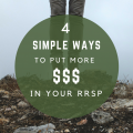 4 simple ways to put more $$$ in your RRSP